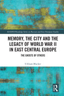 Memory, the City and the Legacy of World War II in East Central Europe Pdf/ePub eBook