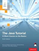 The Java tutorial : a short course on the basics / Raymond Gallardo, Scott Hommel, Sowmya Kannan, Jo