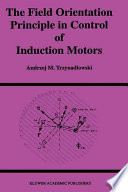 The Field Orientation Principle in Control of Induction Motors by Andrzej Trzynadlowski PDF