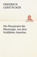 Die Flusspiraten Des Mississippi. Aus Dem Waldleben Amerikas