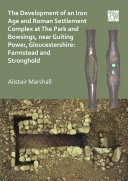 The Development of an Iron Age and Roman Settlement Complex at The Park and Bowsings, near Guiting Power, Gloucestershire: Farmstead and Stronghold Pdf/ePub eBook