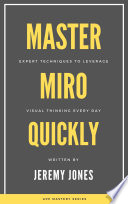 Master Miro Quickly   Expert Techniques to Leverage Visual Thinking Every Day