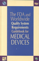 The FDA and Worldwide Quality System Requirements Guidebook for Medical Devices