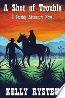 A Shot of Trouble  A Cassidy Adventure Novel Book PDF