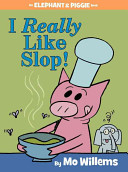 I Really Like Slop   An Elephant and Piggie Book
