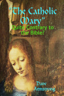 The Catholic Mary: Quite Contrary to the Bible? Pdf/ePub eBook