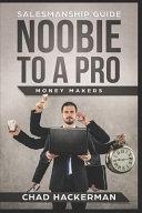 Salesmanship Guide Noobie To A Pro Money Makers