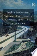 English Modernism  National Identity and the Germans  1890   1950