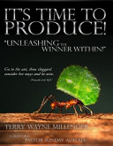 It s Time to Produce  Unleashing the Winner Within