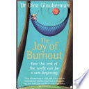 """The Joy of Burnout: How the End of the World Can Be a New Beginning"" by Dina Glouberman"