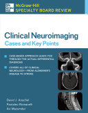 McGraw Hill Specialty Board Review Clinical Neuroimaging  Cases and Key Points