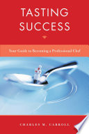 Tasting Success  Your Guide to Becoming a Professional Chef