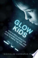 Glow Kids, How Screen Addiction Is Hijacking Our Kids – and How to Break the Trance by Nicholas Kardaras PDF