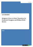 Religion s Force in Slave Narratives by Frederick Douglass and William Wells Brown