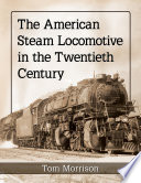 The American Steam Locomotive In The Twentieth Century