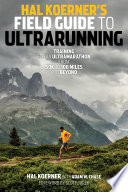 """Hal Koerner's Field Guide to Ultrarunning: Training for an Ultramarathon, from 50K to 100 Miles and Beyond"" by Hal Koerner, Adam W. Chase"