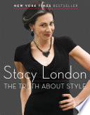 """""""The Truth About Style"""" by Stacy London"""