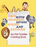 My First Toddler Coloring Book   Fun with Numbers  Letters Colors  and Animals