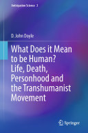 What Does it Mean to be Human? Life, Death, Personhood and the Transhumanist Movement Pdf/ePub eBook