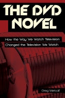 The DVD Novel  How the Way We Watch Television Changed the Television We Watch
