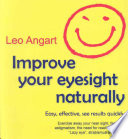 """Improve Your Eyesight Naturally: Easy, Effective, See Results Quickly"" by Leo Angart"