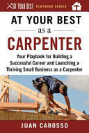 link to At your best as a carpenter : your playbook for building a successful career and launching a thriving small business as a carpenter in the TCC library catalog