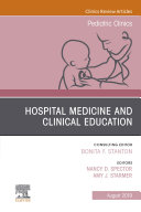 Hospital Medicine and Clinical Education  An Issue of Pediatric Clinics of North America  Ebook