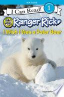 Ranger Rick  I Wish I Was a Polar Bear