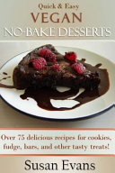 Quick   Easy Vegan No bake Desserts Cookbook Book PDF