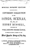 Musical Bouquet Edition. Copyright collection of the songs, scenas, &c., &c., of H. Russell ... To which is added a variety of the most popular songs of the day