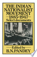 The Indian Nationalist Movement 1885 1947 Select Documents