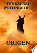 The Sacred Writings of Origen (Annotated Edition)