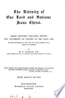 The Divinity Of Our Lord And Saviour Jesus Christ 8 Lects Preached Before The University Of Oxford In 1866 On The Foundation Of J Bampton