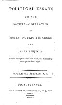 Political Essays on the Nature and Operation of Money  Public Finances  and Other Subjects