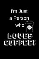 I m Just a Person Who Loves Coffee