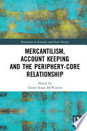Mercantilism  Account Keeping and the Periphery Core Relationship