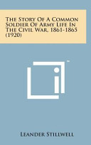 The Story Of A Common Soldier Of Army Life In The Civil War 1861 1865 1920