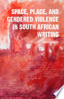 Space  Place  and Gendered Violence in South African Writing