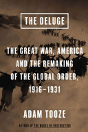 The Deluge: The Great War, America and the Remaking of the Global ...