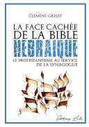 La face cachŽe de la Bible hŽbra•que : le protestantisme au service de la Synagogue