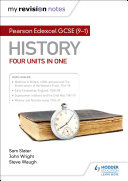 My Revision Notes: Pearson Edexcel GCSE (9–1) History: Four units in one