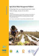 Proceedings of the Launching Workshop of the Agricultural Water Management Platform  Addis Ababa  Ethiopia  15 16 January 2015 Book