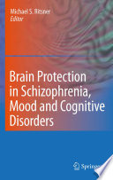 Brain Protection in Schizophrenia, Mood and Cognitive Disorders