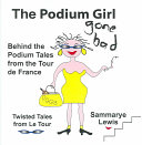 Pdf The Podium Girl Gone Bad - Behind the Podium Tales from the Tour de France