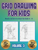 Books on how to Draw for Kids 6 - 8 (Grid Drawing for Kids - Volume 3)