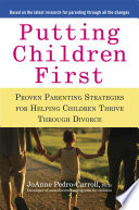 """""""Putting Children First: Proven Parenting Strategies for Helping Children Thrive Through Divorce"""" by JoAnne Pedro-Carroll"""