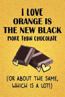 I Love Orange is the New Black More Than Chocolate  Or About The Same  Which Is A Lot