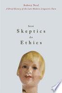 How Skeptics Do Ethics