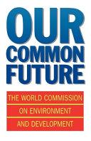 El desarrollo sostenible, una guía sobre nuestro futuro común
