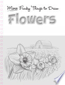 Flowers: More Funky Things to Draw (UK)